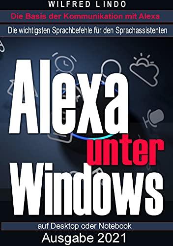 Alexa unter Windows: Die wichtigsten Sprachbefehle für den Sprachassistenten auf Desktop und Notebook (German Edition)