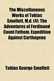 The Miscellaneous Works of Tobias Smollett, M.D. (Volume 4); The Adventures of Ferdinand Count Fathom. Expedition Against ...