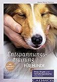 Entspannungstraining für Hunde: Stress, Ängste und Verhaltensprobleme reduzieren (Ernährung und Gesundheit)