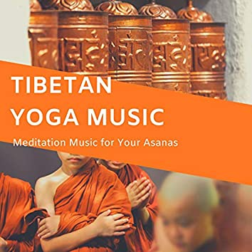 Tibetan Yoga Music: Meditation Music For Your Asanas