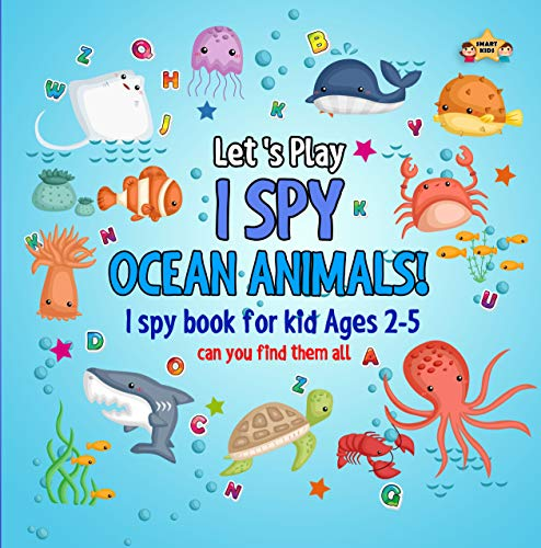 I spy ocean animals! I spy book for kid ages 2-5: Learning fun words A-Z Alphabet guessing game for Pre-K or Preschooler