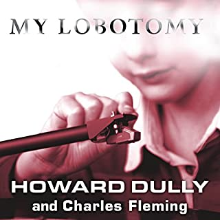 My Lobotomy     A Memoir              Written by:                                                                                                                                 Howard Dully,                                                                                        Charles Fleming                               Narrated by:                                                                                                                                 Johnny Heller                      Length: 9 hrs and 1 min     Not rated yet     Overall 0.0