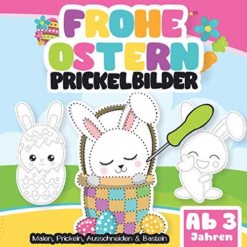 Prickelbilder ab 3 Jahren. Frohe Ostern: Malen, Prickeln, Ausschneiden und Basteln. Prickelbuch für Jungen und Mädchen - Das Bastelbuch für Kinder zwischen 3-5 Jahre