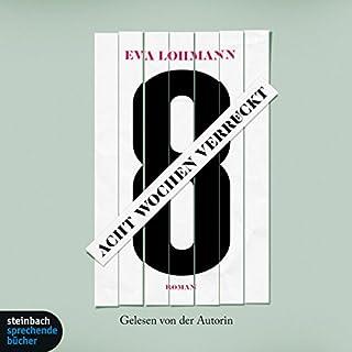 Acht Wochen verrückt                   Autor:                                                                                                                                 Eva Lohmann                               Sprecher:                                                                                                                                 Eva Lohmann                      Spieldauer: 4 Std. und 34 Min.     420 Bewertungen     Gesamt 4,2