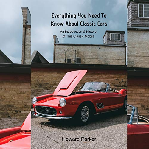 Everything You Need to Know About Classic Cars: An Introduction and History of This Classic Mobile audiobook cover art