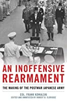 An Inoffensive Rearmament: The Making of the Postwar Japanese Army (Naval Institute Press)