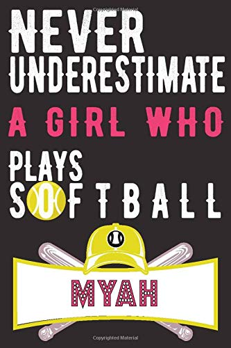 Myah Never Underestimate a Girl Who Plays Softball: Personalized Softball Notebook, Softball Players Journal, For Girls and Women, Softball Gifts, ... Present, Funny Softball, Softball Coach
