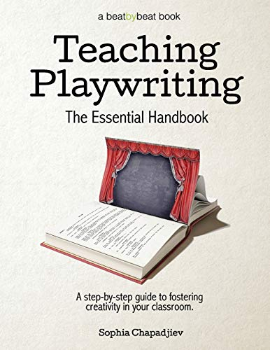 Teaching Playwriting: The Essential Handbook: A Step-by-Step Guide to Fostering Creativity in Your Classroom