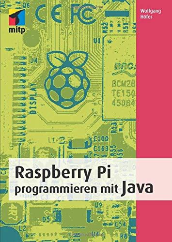 Raspberry Pi programmieren mit Java: Mit vielen Beispielprojekten (mitp Professional)