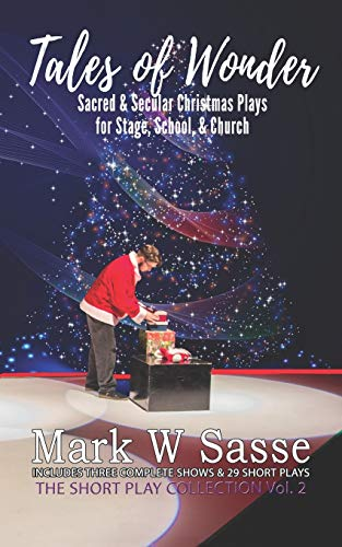 Tales of Wonder: Sacred and Secular Christmas Plays for Stage, School, or Church (The Short Play Collection)