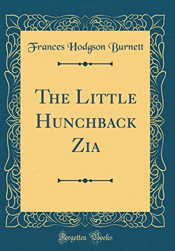 Download The Little Hunchback Zia (Classic Reprint) 1528373081