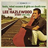 Fools, Rebel Rousers & Girls on Death Row - The Lee Hazlewood Story 1955-62