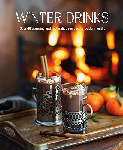 Winter Drinks: Over 60 warming and restorative recipes for colder months
