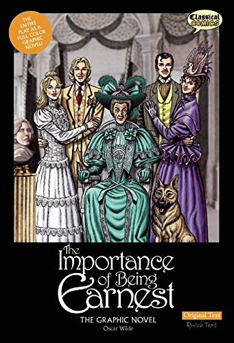 The Importance of Being Earnest The Graphic Novel: Original Text (Classical Comics)