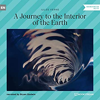 A Journey to the Interior of the Earth (Unabridged)