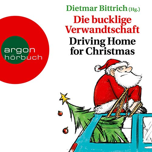 Die bucklige Verwandtschaft     Driving Home for Christmas              De :                                                                                                                                 Dietmar Bittrich                               Lu par :                                                                                                                                 David Nathan,                                                                                        Richard Barenberg,                                                                                        Elmar Böger,                   and others                 Durée : 2 h et 19 min     Pas de notations     Global 0,0