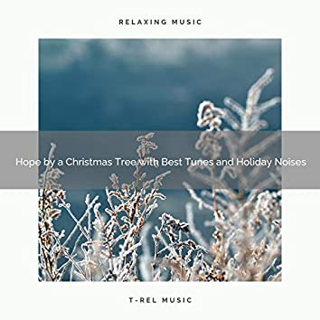 Hope by a Christmas Tree with Best Tunes and Holiday Noises