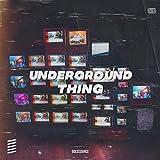 Underground Thing [Explicit]