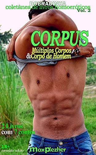 Dobradinha 2: Corpus: Múltiplos Corpos e Corpo de Homem (Portuguese Edition)