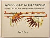 Indian Art in Pipestone: George Catlin's Portfolio in the British Museum 0874744202 Book Cover