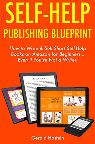 Self-Help Publishing Blueprint: How to Write & Sell Short Self-Help Books on Amazon for Beginners… Even if You're Not a Writer. by [Gerald Hostein]