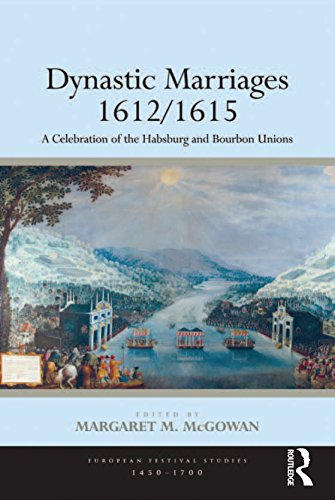 Dynastic Marriages 1612/1615: A Celebration of the Habsburg and Bourbon Unions (European Festival Studies: 1450-1700) (English Edition)