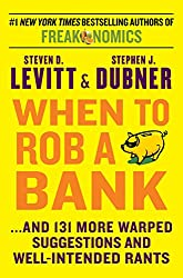the ripening, notes, quotes, When to Rob a Bank, Steven Levitt, Stephen Dubner, Steven Levitt and Stephen Dubner
