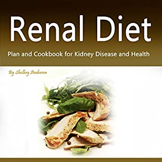 Renal Diet     Plan and Cookbook for Kidney Disease and Health              By:                                                                                                                                 Shelbey Andersen                               Narrated by:                                                                                                                                 Mark Booker                      Length: 55 mins     6 ratings     Overall 3.5