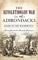Revolutionary War in the Adirondacks: Raids in the Wilderness