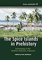 The Spice Islands in Prehistory: Archaeology in the Northern Moluccas, Indonesia (Terra Australis)
