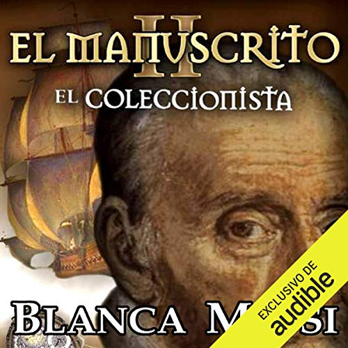 El manuscrito II: el coleccionista [The Manuscript II: The Collector]                   By:                                                                                                                                 Blanca Miosi                               Narrated by:                                                                                                                                 Hector Almenara                      Length: 9 hrs and 8 mins     10 ratings     Overall 4.5
