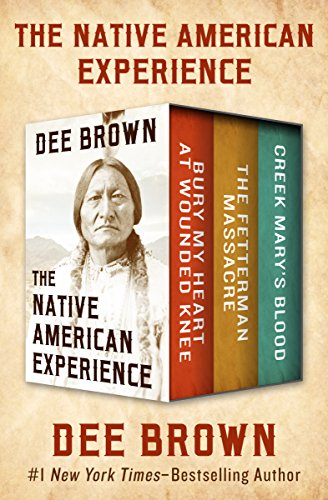 The Native American Experience: Bury My Heart at Wounded Knee, The Fetterman Massacre, and Creek Mary's Blood