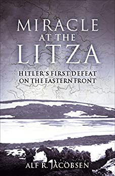 Miracle at the Litza: Hitler's First Defeat on the Eastern Front by [Alf R. Jacobsen, Frank Stewart]