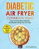 Diabetic Air Fryer Cookbook: Easy and Healthy Diabetic Cookbook Using Your Air Fryer with 30-Days Meal Plan (Diabetic...