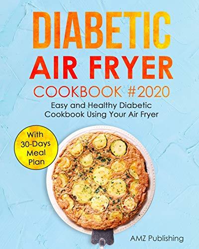 Diabetic Air Fryer Cookbook: Easy and Healthy Diabetic Cookbook Using Your Air Fryer with 30-Days Meal Plan (Diabetic Cookbooks 2 of)
