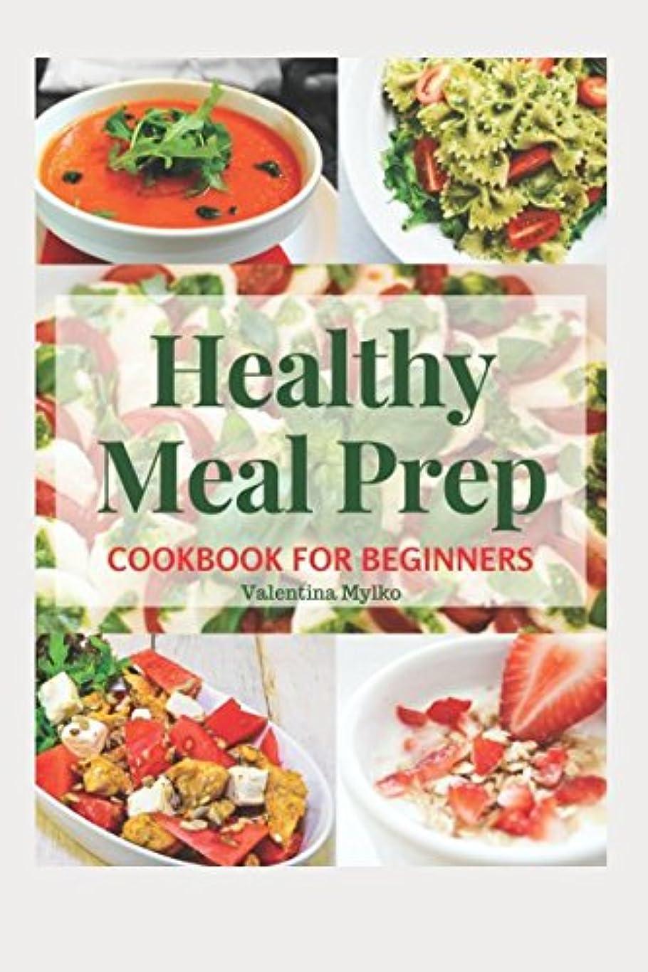 精巧なエラー出会いHealthy Meal Prep Cookbook for Beginners: The Easy, Fast and Tasty Recipes, Diet Advice for Weight Loss, Clean Eating, Detoxify, Increase of Immunity and Staying Healthy, the Food Prepare Guide