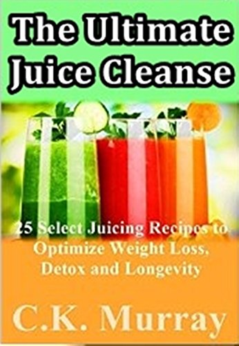 The Ultimate Juice Cleanse - 25 Select Juicing Recipes to Optimize Weight Loss, Detox and Longevity: Juicing Recipes for Hydration, Energy, Detox, Weight Loss and Healthy Living (English Edition)