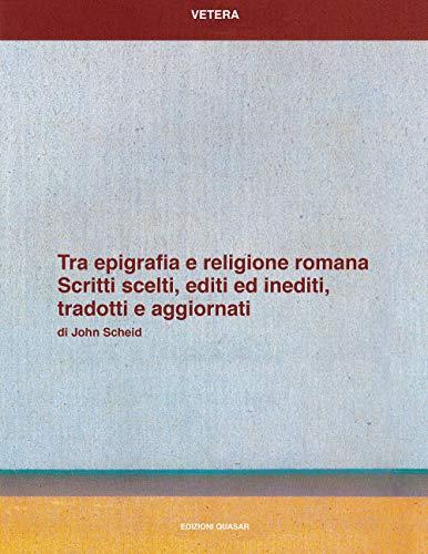 Tra epigrafia e religione romana. Scritti sceelti, editi ed inediti, tradotti e aggiornati