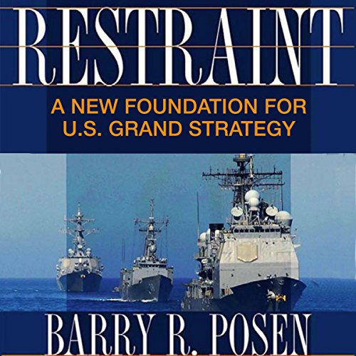 Restraint: A New Foundation for U.S. Grand Strategy cover art