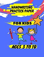 handwriting practice paper for kids ages 3to10: 300 blank writing pages for kids learning to write words, letters & sentences