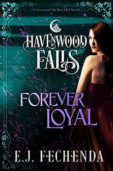 Forever Loyal (Havenwood Falls Book 27) by [E.J. Fechenda, Havenwood Falls Collective, Kristie Cook, Liz Ferry]