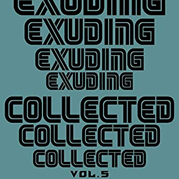 Exuding Collected, Vol. 5
