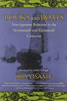 Books and Boats: Sino-Japanese Relations in the Seventeenth and Eighteenth Centuries.