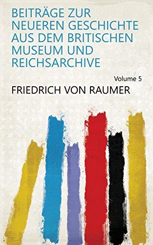 Beiträge zur neueren Geschichte aus dem Britischen Museum und Reichsarchive Volume 5