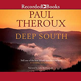 Deep South     Four Seasons on Back Roads              By:                                                                                                                                 Paul Theroux                               Narrated by:                                                                                                                                 John McDonough                      Length: 23 hrs and 54 mins     5 ratings     Overall 4.6