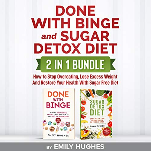 Done with Binge and Sugar Detox: 2 in 1 Bundle: How to Stop Overeating, Lose Excess Weight and Restore Your Health with Sugar Free Diet audiobook cover art