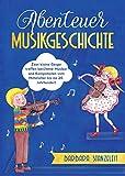Abenteuer Musikgeschichte: Zwei kleine Geiger treffen berühmte Musiker und Komponisten vom Mittelalter bis ins 20. Jahrhundert