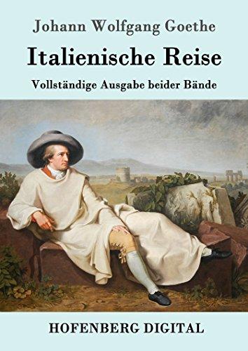 Italienische Reise: Vollständige Ausgabe beider Bände