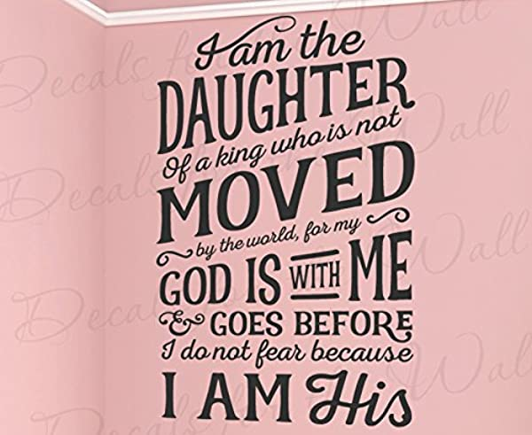 I Am The Daughter Of A King Who Is Not Moved By The World For God Is With Me And Goes Before I Do Not Fear Because I Am His Girl Woman Baby Nursery Bible Jesus God Vinyl Decal Wall Decor Letter Art Quote Sticker Inspirational Lettering Decoration