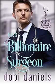 Her Billionaire Surgeon: A fake fiancée medical billionaire romance (Dexington Medical Billionaire Romance Series Book 3) by [Dobi Daniels]